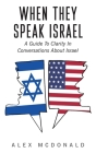 When They Speak Israel: A Guide to Clarity in Conversations about Israel Cover Image