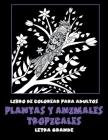Libro de colorear para adultos - Letra grande - Plantas y animales tropicales Cover Image