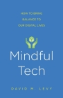 Mindful Tech: How to Bring Balance to Our Digital Lives Cover Image