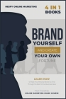 Brand Yourself and Create Your Own Fortune! [4 in 1]: Learn How to Make Your Personal Brand Go Viral Through the Best Online Business Ideas Cover Image