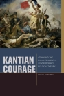 Kantian Courage: Advancing the Enlightenment in Contemporary Political Theory (Just Ideas: Transformative Ideals of Justice in Ethical and Political Thought) Cover Image