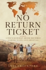 No Return Ticket: A Two-Year Journey Around The World: Learning to Live, Love and Let Go Cover Image