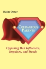 Courageous Parents: Opposing Bad Behavior, Impulses, and Trends Cover Image