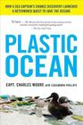 Plastic Ocean: How a Sea Captain's Chance Discovery Launched a Determined Quest to Save the Oceans Cover Image