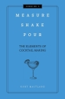Measure, Shake, Pour: The Elements of Cocktail (Curios) Cover Image