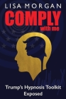 Comply with Me: Trump's Hypnosis Toolkit Exposed Cover Image