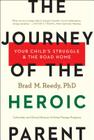 The Journey of the Heroic Parent: Your Child's Struggle & the Road Home Cover Image