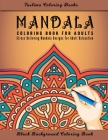Mandala Coloring Book For Adults: An Adult Coloring Book with Stress Relieving Mandala Designs on a Black Background (Coloring Books for Adults) Cover Image