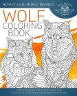 Wolf Coloring Book: An Adult Coloring Book of 40 Zentangle Wolf Designs with Henna, Paisley and Mandala Style Patterns (Animal Coloring Books for Adults #23) Cover Image