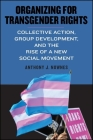Organizing for Transgender Rights: Collective Action, Group Development, and the Rise of a New Social Movement Cover Image