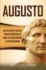 Augusto: Una Fascinante Guía del Primer Emperador de Roma y de Cómo Gobernó el Imperio Romano Cover Image