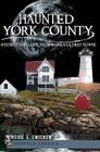 Haunted York County: Mystery and Lore from Maine's Oldest Towns (Haunted America) Cover Image