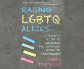 Raising LGBTQ Allies: A Parent's Guide to Changing the Messages from the Playground Cover Image