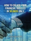 How to Create Your Financial Success in 30 Days Only - (Rigid Cover Version): This Business Book Will Show You An Effective Strategy To Gain Results I Cover Image