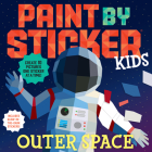 Paint by Sticker Kids: Outer Space: Create 10 Pictures One Sticker at a Time! Includes Glow-in-the-Dark Stickers Cover Image