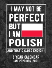 I May Not Be Perfect But I Am Polish And That's Close Enough 2 Year Calendar Jan. 2020-Dec. 2021: Poland Flag Poland Coat Of Arms 105 Pages 8.5x11 Sof Cover Image