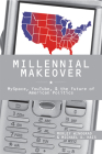 Millennial Makeover: MySpace, YouTube, and the Future of American Politics Cover Image
