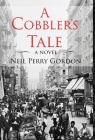 A Cobbler's Tale: Jewish Immigrants Story of Survival, from Eastern Europe to New York's Lower East Side Cover Image