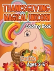 Thanksgiving Magical Unicorn Coloring Book for Kids Ages 3-5: A Magical Thanksgiving Unicorn Coloring Activity Book For Girls And Anyone Who Loves Uni Cover Image