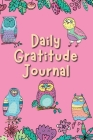 Daily Gratitude Journal: Gratefulness & Positive Thinking for Happiness Notebook Diary: Girls Womens Owl Book with Prompts & Inspirational Quot Cover Image