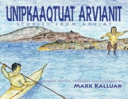Unipkaaqtuat Arvianit, Volume One (English/Inuktitut): Traditional Stories from Arviat Cover Image