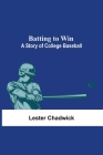 Batting To Win: A Story Of College Baseball Cover Image