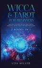 Wicca & Tarot for Beginners: 2 Books in 1: Learn Wiccan Magic, Rituals, Spells, Beliefs, Symbolism, Crystal Magic and Tarot Divination Cover Image