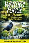 Warden Force: Grim Witness and Other True Game Warden Adventures: Episodes 14-26 Cover Image