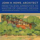 John H. Howe, Architect: From Taliesin Apprentice to Master of Organic Design Cover Image