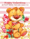 Happy Valentine Activity Book For Kids Ages 4-8: Fun Workbook Games For Learning, Valentine Theme: Coloring, Dot To Dot, Mazes, Word Search And More! Cover Image