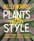 Plants with Style: A Plantsman's Choices for a Vibrant, 21st-Century Garden Cover Image