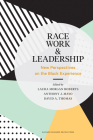 Race, Work, and Leadership: New Perspectives on the Black Experience Cover Image
