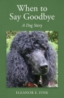 When to Say Goodbye-A Dog Story Cover Image