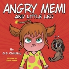 Angry Memi and little Leo: A children's book about anger management tools, kids emotions & feelings, children's book ages 3 5 preschool, kinderga Cover Image