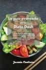 La guía avanzada de la Dieta Dash: Libro de cocina de la dieta Dash para reducir la presión arterial y llevar una vida sana. Recetas rápidas y fáciles Cover Image