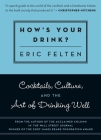 How's Your Drink?: Cocktails, Culture, and the Art of Drinking Well Cover Image