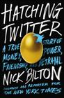 Hatching Twitter: A True Story of Money, Power, Friendship, and Betrayal Cover Image