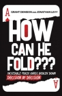 How Can He Fold: Incredible Poker Hands Broken Down Decision By Decision Cover Image