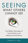 Seeing What Others Cannot See: The Hidden Advantages of Visual Thinkers and Differently Wired Brains Cover Image