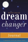 Dream Changer Journal: Transform Your Nightmares into Victories, Find Help for Bad Dreams, and Win Spiritual Battles in your Sleep Cover Image