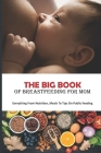 The Big Book Of Breastfeeding For Mom: Everything From Nutrition, Meals To Tips On Public Feeding: Can Breastfed Babies Have Cows Milk Allergy? Cover Image