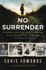 No Surrender: A Father, a Son, and an Extraordinary Act of Heroism That Continues to Live on Today Cover Image