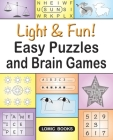 Light & Fun! Easy Puzzles and Brain Games: Includes Word Searches, Spot the Odd One Out, Crosswords, Logic Games, Find the Differences, Mazes, Unscram Cover Image