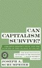 Can Capitalism Survive?: Creative Destruction and the Future of the Global Economy (Harper Perennial Modern Thought) Cover Image