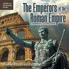 The Emperors of the Roman Empire - Biography History Books - Children's Historical Biographies Cover Image