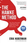 The Hawke Method: The Three Principles of Marketing That Made Over 3,000 Brands Soar Cover Image