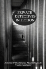 Private Detectives In Fiction: A Series Of Short Stories About A True Life Private Investigator: Private Investigator Memoir Cover Image