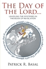 The Day of the Lord...: Unveiling the Mysteries in the Book of Revelation Cover Image