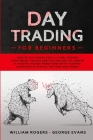 Day Trading for Beginners: How to Day Trade for a Living: Proven Strategies, Tactics and Psychology to Create a Passive Income from Home with Tra Cover Image