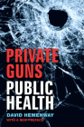 Private Guns, Public Health, New Ed. Cover Image